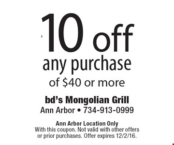 $10 off any purchase of $40 or more. Ann Arbor Location Only With this coupon. Not valid with other offers or prior purchases. Offer expires 12/2/16.