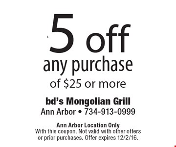 $5 off any purchase of $25 or more. Ann Arbor Location Only With this coupon. Not valid with other offers or prior purchases. Offer expires 12/2/16.