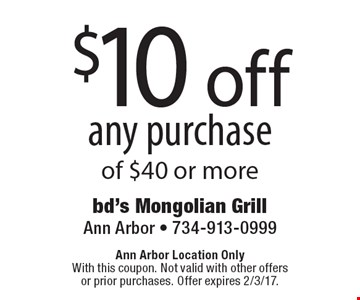 $10 off any purchase of $40 or more. Ann Arbor Location Only With this coupon. Not valid with other offers or prior purchases. Offer expires 2/3/17.