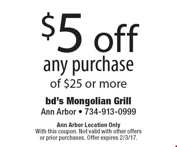 $5 off any purchase of $25 or more. Ann Arbor Location Only With this coupon. Not valid with other offers or prior purchases. Offer expires 2/3/17.