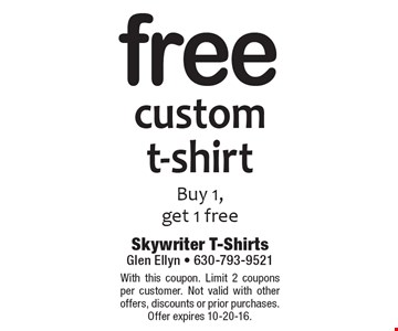 free custom t-shirt. Buy 1, get 1 free. With this coupon. Limit 2 coupons per customer. Not valid with other offers, discounts or prior purchases. Offer expires 10-20-16.
