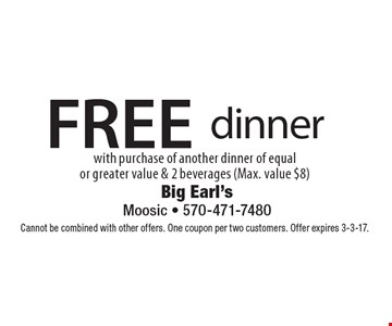 FREE dinner with purchase of another dinner of equal or greater value & 2 beverages (Max. value $8). Cannot be combined with other offers. One coupon per two customers. Offer expires 3-3-17.