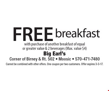 FREE breakfast with purchase of another breakfast of equal or greater value & 2 beverages (Max. value $4). Cannot be combined with other offers. One coupon per two customers. Offer expires 3-3-17.