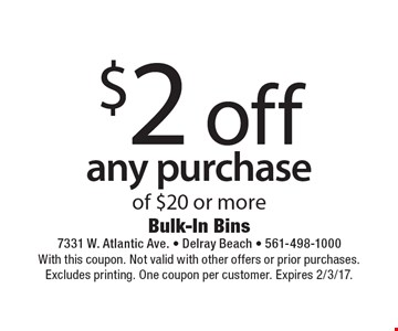 $2 off any purchase of $20 or more. With this coupon. Not valid with other offers or prior purchases. Excludes printing. One coupon per customer. Expires 2/3/17.