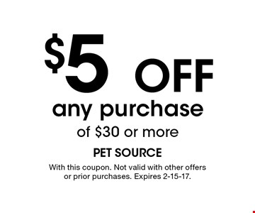 $5 Off any purchase of $30 or more. With this coupon. Not valid with other offers or prior purchases. Expires 2-15-17.