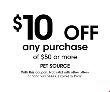 $10 Off any purchase of $50 or more. With this coupon. Not valid with other offers or prior purchases. Expires 2-15-17.