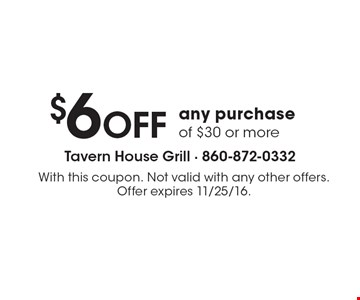$6 OFF any purchase of $30 or more. With this coupon. Not valid with any other offers. Offer expires 11/25/16.