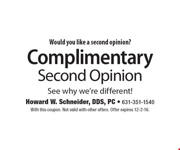 Would you like a second opinion? Complimentary Second Opinion. See why we're different! With this coupon. Not valid with other offers. Offer expires 12-2-16.