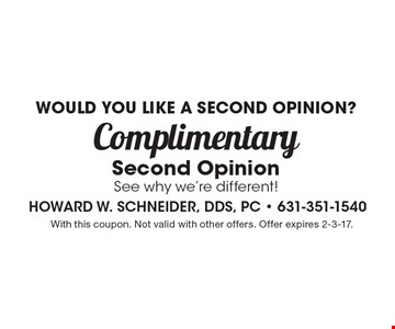 Would you like a second opinion? Complimentary Second Opinion. See why we're different! With this coupon. Not valid with other offers. Offer expires 2-3-17.