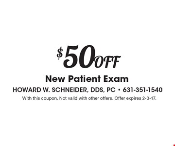 $50 Off New Patient Exam. With this coupon. Not valid with other offers. Offer expires 2-3-17.
