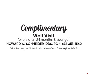 Complimentary Well Visit for children 24 months & younger. With this coupon. Not valid with other offers. Offer expires 2-3-17.