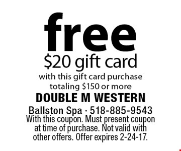 Free $20 gift card with this gift card purchase totaling $150 or more. With this coupon. Must present coupon at time of purchase. Not valid with other offers. Offer expires 2-24-17.