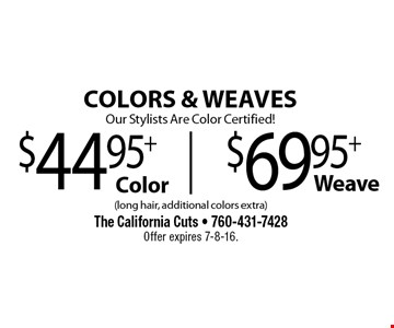 COLORS & WEAVESOur Stylists Are Color Certified! $44.95+ Color OR $69.95+ Weave. (long hair, additional colors extra). Offer expires 7-8-16.