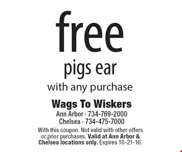 free pigs ear with any purchase. With this coupon. Not valid with other offers or prior purchases. Valid at Ann Arbor & Chelsea locations only. Expires 10-21-16.
