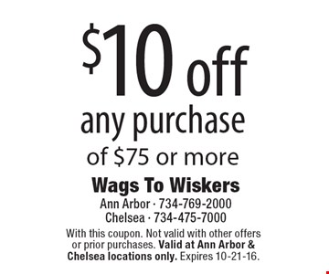 $10 off any purchase of $75 or more. With this coupon. Not valid with other offers or prior purchases. Valid at Ann Arbor & Chelsea locations only. Expires 10-21-16.