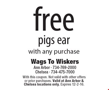 free pigs earwith any purchase. With this coupon. Not valid with other offers or prior purchases. Valid at Ann Arbor & Chelsea locations only. Expires 12-2-16.