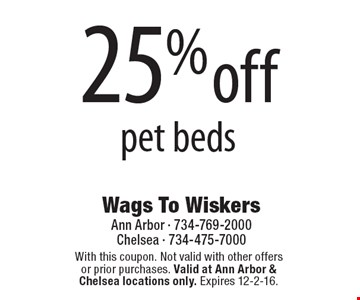 25%off pet beds. With this coupon. Not valid with other offers or prior purchases. Valid at Ann Arbor & Chelsea locations only. Expires 12-2-16.