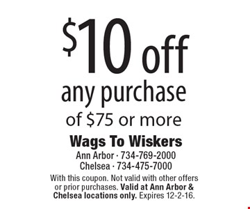 $10 off any purchase of $75 or more. With this coupon. Not valid with other offers or prior purchases. Valid at Ann Arbor & Chelsea locations only. Expires 12-2-16.