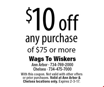 $10 off any purchase of $75 or more. With this coupon. Not valid with other offers or prior purchases. Valid at Ann Arbor & Chelsea locations only. Expires 2-3-17.