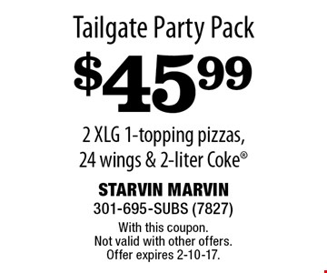 Tailgate Party Pack $45.99 2 XLG 1-topping pizzas, 24 wings & 2-liter Coke. With this coupon. Not valid with other offers. Offer expires 2-10-17.