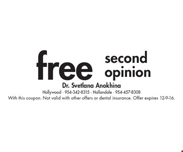free second opinion. With this coupon. Not valid with other offers or dental insurance. Offer expires 12-9-16.