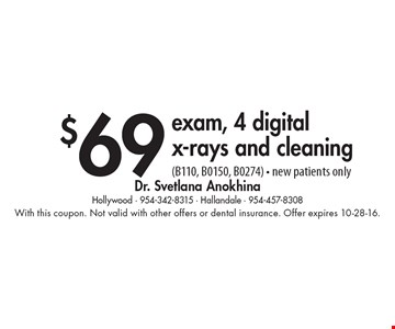 $69 exam, 4 digitalx-rays and cleaning (B110, B0150, B0274) - new patients only. With this coupon. Not valid with other offers or dental insurance. Offer expires 10-28-16.