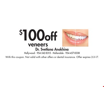 $100 off veneers. With this coupon. Not valid with other offers or dental insurance. Offer expires 2-3-17.