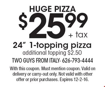 Huge Pizza $25.99 + tax 24