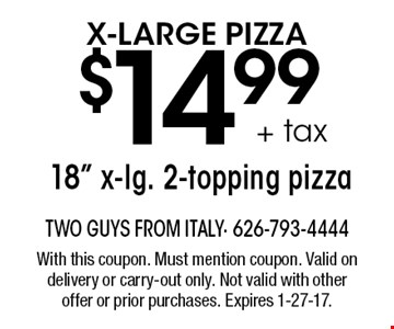 X-Large Pizza $14.99 + tax 18
