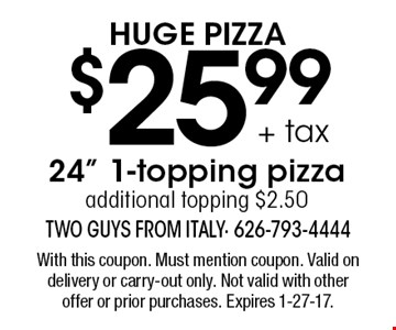 Huge Pizza $25.99 + tax 24