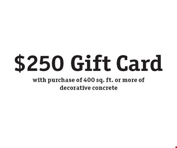 $250 gift card with purchase of 400 sq. ft. or more of decorative concrete.