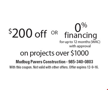 $200 Off On Projects Over $1000  OR  0% Financing For Up To 12 Months (WAC) With Approval On Projects Over $1000. With this coupon. Not valid with other offers. Offer expires 12-9-16.