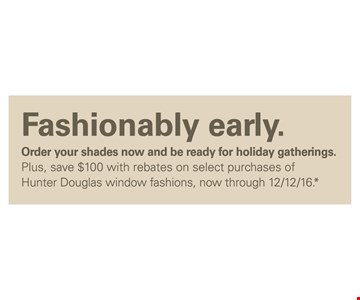 Save $100 with rebates on select purchases of Hunter Douglas window fashions.