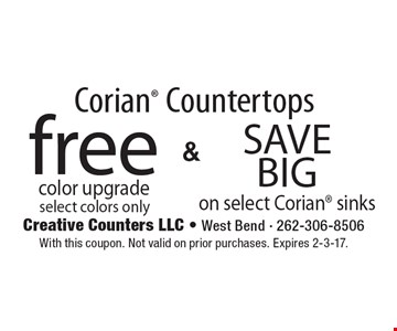 Corian Countertops free color upgrade select colors only. Save Big on select Corian sinks. With this coupon. Not valid on prior purchases. Expires 2-3-17.