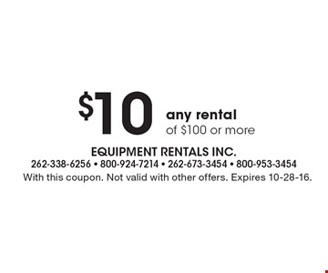 $10 OFF any rental of $100 or more. With this coupon. Not valid with other offers. Expires 10-28-16.