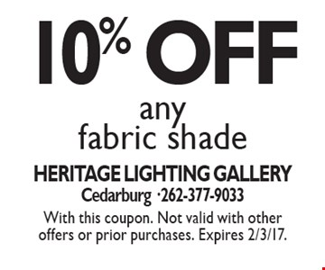 10% OFF any fabric shade. With this coupon. Not valid with other offers or prior purchases. Expires 2/3/17.