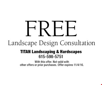 FREE Landscape Design Consultation. With this offer. Not valid with other offers or prior purchases. Offer expires 11/4/16.