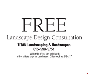 FREE Landscape Design Consultation. With this offer. Not valid with other offers or prior purchases. Offer expires 2/24/17.