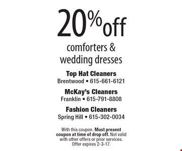 20% off comforters & wedding dresses. With this coupon. Must present coupon at time of drop off. Not valid with other offers or prior services. Offer expires 2-3-17.