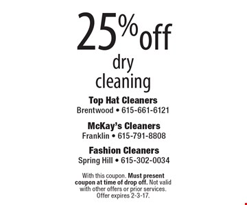 25% off dry cleaning. With this coupon. Must present coupon at time of drop off. Not valid with other offers or prior services. Offer expires 2-3-17.