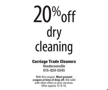 20%off dry cleaning. With this coupon. Must present coupon at time of drop off. Not valid with other offers or prior services. Offer expires 12-9-16.