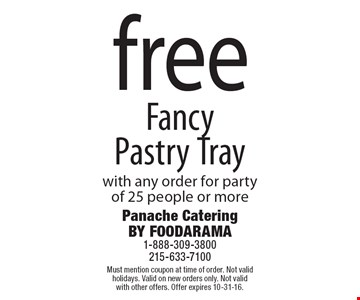 Free Fancy Pastry Tray with any order for party of 25 people or more. Must mention coupon at time of order. Not valid holidays. Valid on new orders only. Not valid with other offers. Offer expires 10-31-16.