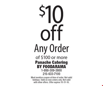 $10 off Any Order of $100 or more. Must mention coupon at time of order. Not valid holidays. Valid on new orders only. Not valid with other offers. Offer expires 10-31-16.