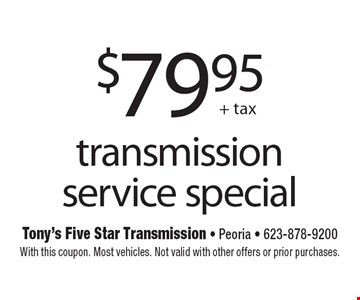 Transmission service special, $79.95 + tax. With this coupon. Most vehicles. Not valid with other offers or prior purchases.