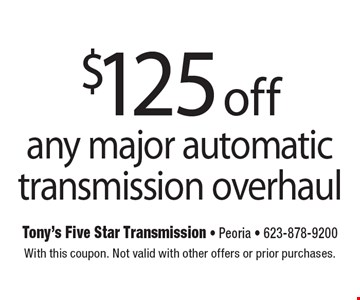 $125 off any major automatic transmission overhaul. With this coupon. Not valid with other offers or prior purchases.
