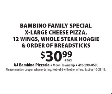 Bambino Family Restaurant. $30.99 +tax x-large cheese pizza, 12 wings, whole steak hoagie & order of breadsticks. Please mention coupon when ordering. Not valid with other offers. Expires 10-28-16.