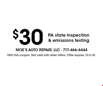 $30 PA state inspection & emissions testing. With this coupon. Not valid with other offers. Offer expires 12-2-16.
