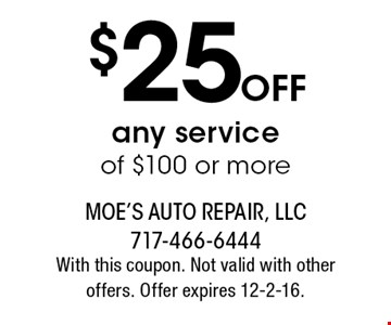 $25 OFF any service of $100 or more. With this coupon. Not valid with other offers. Offer expires 12-2-16.
