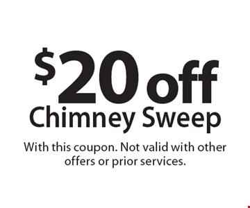 $20 off Chimney Sweep. With this coupon. Not valid with other offers or prior services.