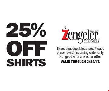 25% Off Shirts. Except suedes & leathers. Please present with incoming order only. Not good with any other offer. Valid Through 3/24/17.